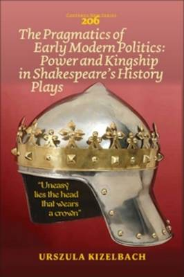 The Pragmatics of Early Modern Politics: Power and Kingship in Shakespeare's History Plays - Costerus New Series 206 (Paperback)