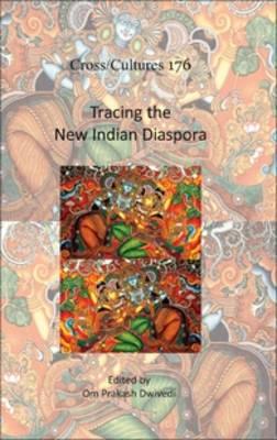 Tracing the New Indian Diaspora - Cross/Cultures 176 (Hardback)