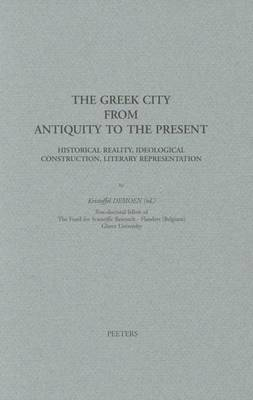 The Greek City from Antiquity to Present: Historical Reality, Ideological Construction, Literary Representation (Paperback)