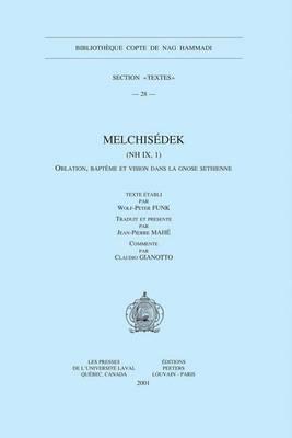 "Melchisedek (NH IX, 1): Oblation, Bapteme Et Vision Dans La Gnose Sethienne - Bibliotheque Copte de Nag Hammadi Section ""Textes"" v.28 (Paperback)"