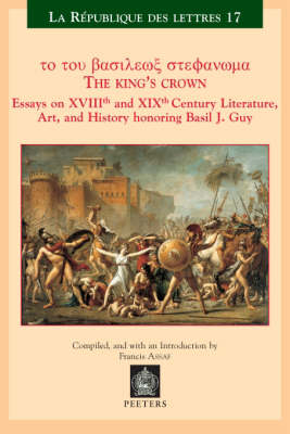 The King's Crown: Essays on XVIIIth and XIXth Century Literature, Art, and History honoring Basil J. Guy - La Republique des Lettres Volume 17 (Paperback)