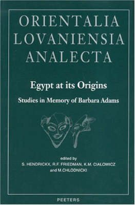 """Egypt at Its Origins. Studies in Memory of Barbara Adams: Proceedings of the International Conference """"Origin of the State. Predynastic and Early Dynastic Egypt"""", Krakow, 28th August - 1st September 2002 - Orientalia Lovaniensia Analecta v.138 (Hardback)"""