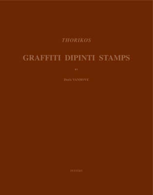 Thorikos: Graffiti - Dipinti - Stamps: v. 3 - Fouilles De Thorikos - Opgravingen Van Thorikos v.3 (Hardback)