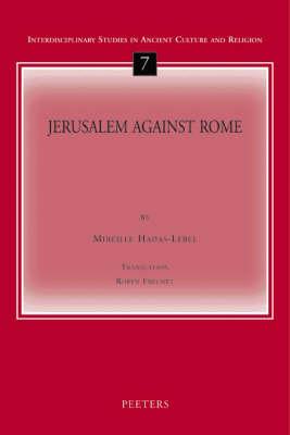 Jerusalem Against Rome - Interdisciplinary Studies in Ancient Culture & Religion v.7 (Paperback)
