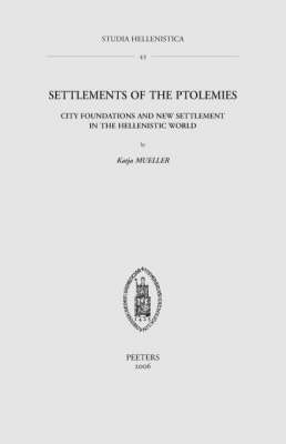 Settlements of the Ptolemies: City Foundations and New Settlement in the Hellenistic World - Studia Hellenistica v.43 (Paperback)
