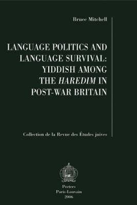 Language Politics and Language Survival: Yiddish Among the Haredim in Post-war Britain - Collection de la Revue des Etudes Juives v.39 (Paperback)