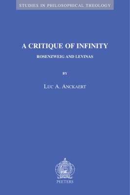A Critique of Infinity: Rosenzweig and Levinas - Studies in Philosophical Theology v.35 (Paperback)