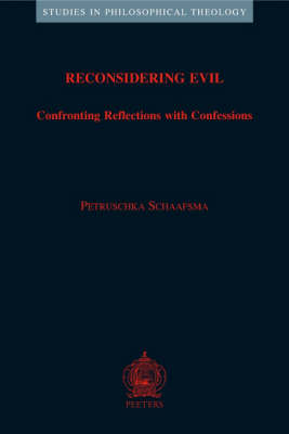 Reconsidering Evil: Confronting Reflections with Confessions - Studies in Philosophical Theology v.36 (Paperback)