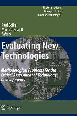 Evaluating New Technologies: Methodological Problems for the Ethical Assessment of Technology Developments. - The International Library of Ethics, Law and Technology 3 (Hardback)