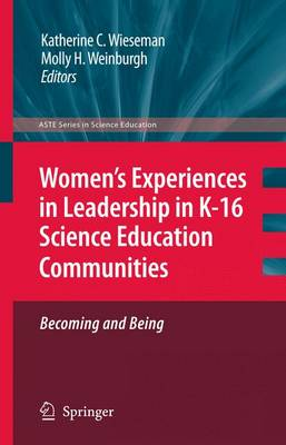 Women's Experiences in Leadership in K-16 Science Education Communities, Becoming and Being - ASTE Series in Science Education (Hardback)