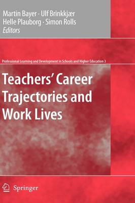 Teachers' Career Trajectories and Work Lives - Professional Learning and Development in Schools and Higher Education 3 (Hardback)