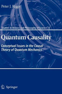 Quantum Causality: Conceptual Issues in the Causal Theory of Quantum Mechanics - Studies in History and Philosophy of Science 23 (Hardback)