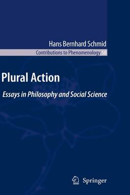 Plural Action: Essays in Philosophy and Social Science - Contributions to Phenomenology 58 (Hardback)