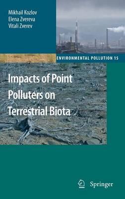 Impacts of Point Polluters on Terrestrial Biota: Comparative analysis of 18 contaminated areas - Environmental Pollution 15 (Hardback)