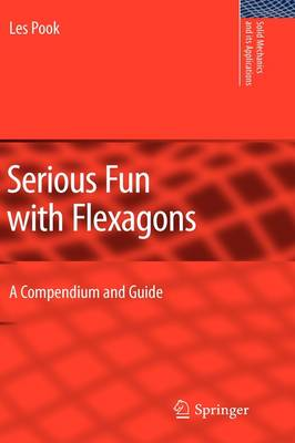 Serious Fun with Flexagons: A Compendium and Guide - Solid Mechanics and Its Applications 164 (Hardback)