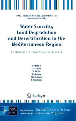 Water Scarcity, Land Degradation and Desertification in the Mediterranean Region: Environmental and Security Aspects - NATO Science for Peace and Security Series C: Environmental Security (Hardback)