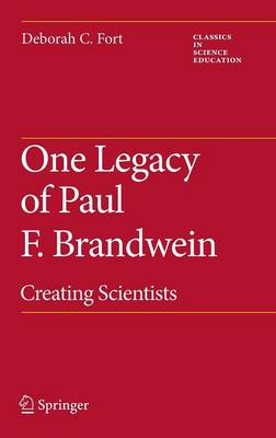 One Legacy of Paul F. Brandwein: Creating Scientists - Classics in Science Education 2 (Hardback)