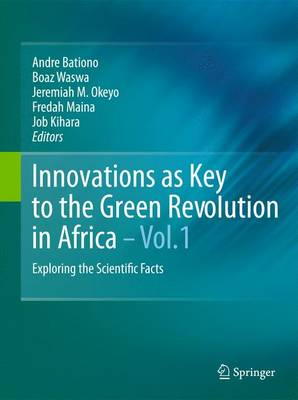 Innovations as Key to the Green Revolution in Africa: Exploring the Scientific Facts (Hardback)