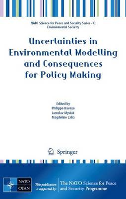 Uncertainties in Environmental Modelling and Consequences for Policy Making - NATO Science for Peace and Security Series C: Environmental Security (Paperback)