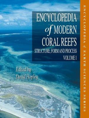 Encyclopedia of Modern Coral Reefs: Structure, Form and Process - Encyclopedia of Earth Sciences Series (Hardback)