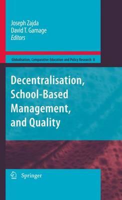 Decentralisation, School-Based Management, and Quality - Globalisation, Comparative Education and Policy Research 8 (Hardback)