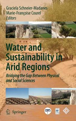 Water and Sustainability in Arid Regions: Bridging the Gap Between Physical and Social Sciences (Hardback)