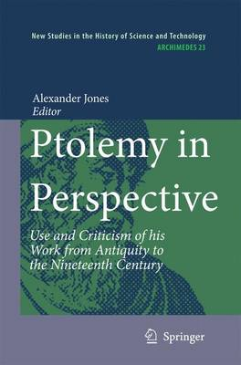 Ptolemy in Perspective: Use and Criticism of his Work from Antiquity to the Nineteenth Century - Archimedes 23 (Hardback)