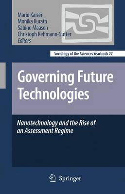 Governing Future Technologies: Nanotechnology and the Rise of an Assessment Regime - Sociology of the Sciences Yearbook 27 (Hardback)