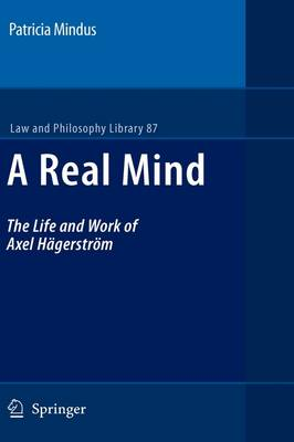 A Real Mind: The Life and Work of Axel Hagerstroem - Law and Philosophy Library 87 (Hardback)
