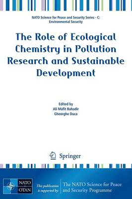 The Role of Ecological Chemistry in Pollution Research and Sustainable Development - NATO Science for Peace and Security Series C: Environmental Security (Paperback)
