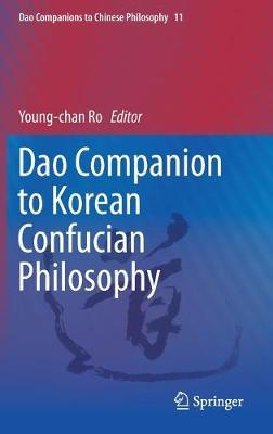 Dao Companion to Korean Confucian Philosophy - Dao Companions to Chinese Philosophy (Hardback)