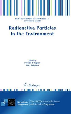 Radioactive Particles in the Environment - NATO Science for Peace and Security Series C: Environmental Security (Paperback)