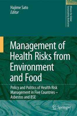Management of Health Risks from Environment and Food: Policy and Politics of Health Risk Management in Five Countries -- Asbestos and BSE - Alliance for Global Sustainability Bookseries 16 (Hardback)