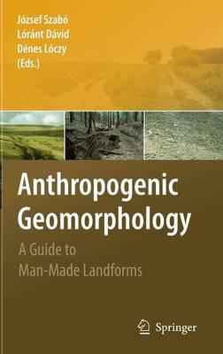 Anthropogenic Geomorphology: A Guide to Man-Made Landforms (Hardback)