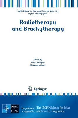 Radiotherapy and Brachytherapy - NATO Science for Peace and Security Series B: Physics and Biophysics (Paperback)