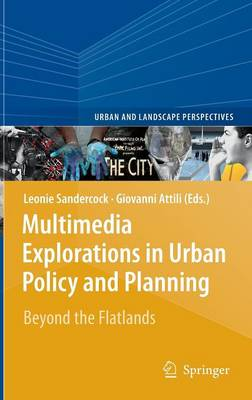 Multimedia Explorations in Urban Policy and Planning: Beyond the Flatlands - Urban and Landscape Perspectives 7 (Hardback)