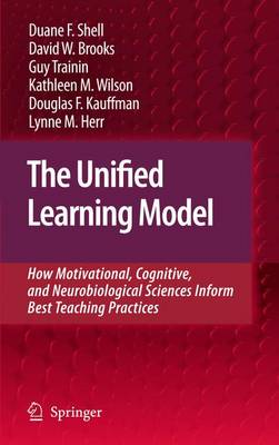 The Unified Learning Model: How Motivational, Cognitive, and Neurobiological Sciences Inform Best Teaching Practices (Hardback)