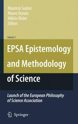EPSA Epistemology and Methodology of Science: Launch of the European Philosophy of Science Association (Hardback)
