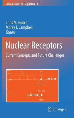 Nuclear Receptors: Current Concepts and Future Challenges - Proteins and Cell Regulation 8 (Hardback)