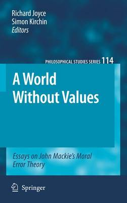 A World Without Values: Essays on John Mackie's Moral Error Theory - Philosophical Studies Series 114 (Hardback)
