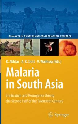 Malaria in South Asia: Eradication and Resurgence During the Second Half of the Twentieth Century - Advances in Asian Human-Environmental Research (Hardback)
