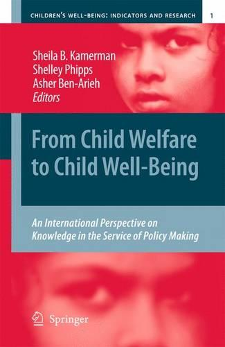 From Child Welfare to Child Well-Being: An International Perspective on Knowledge in the Service of Policy Making - Children's Well-Being: Indicators and Research 1 (Hardback)