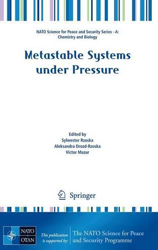 Metastable Systems under Pressure - NATO Science for Peace and Security Series A: Chemistry and Biology (Hardback)