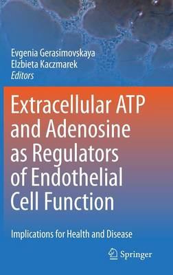 Extracellular ATP and adenosine as regulators of endothelial cell function: Implications for health and disease (Hardback)