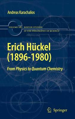 Erich Huckel (1896-1980): From Physics  to Quantum Chemistry - Boston Studies in the Philosophy and History of Science 283 (Hardback)