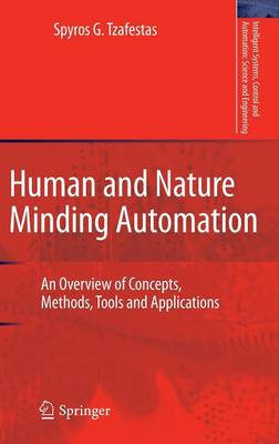 Human and Nature Minding Automation: An Overview of Concepts, Methods, Tools and Applications - Intelligent Systems, Control and Automation: Science and Engineering 41 (Hardback)