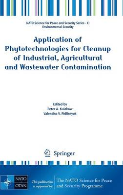 Application of Phytotechnologies for Cleanup of Industrial, Agricultural and Wastewater Contamination - NATO Science for Peace and Security Series C: Environmental Security (Hardback)
