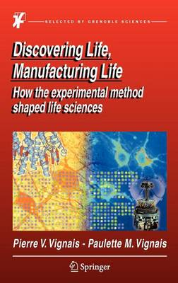 Discovering Life, Manufacturing Life: How the experimental method shaped life sciences (Hardback)
