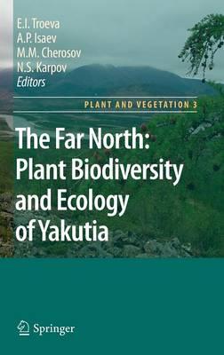 The Far North:: Plant Biodiversity and Ecology of Yakutia - Plant and Vegetation 3 (Hardback)