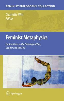 Feminist Metaphysics: Explorations in the Ontology of Sex, Gender and the Self (Hardback)